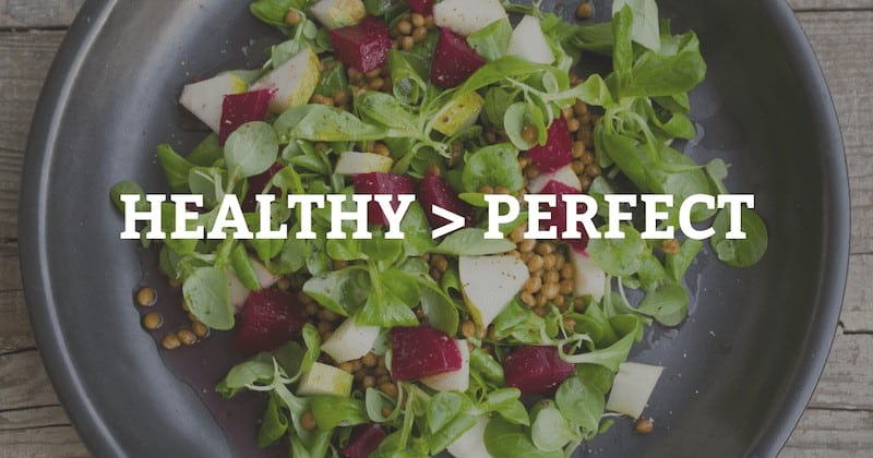 Healthy is better than perfect